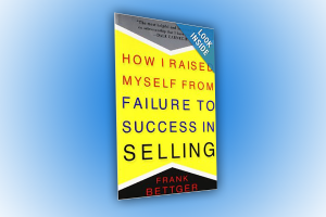 How I Raised Myself from Failure to Success in Selling By Frank Bettger. Sales Book Review By Claude Whitacre