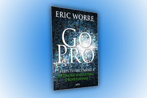 Go Pro – 7 Steps to Becoming a Network Marketing Professional By  Eric Worre. A Book Review By Claude Whitacre