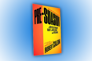 Pre-Suasion: A Revolutionary Way to Influence and Persuade by  Robert Cialdini. A Sales Book Review By Claude Whitacre