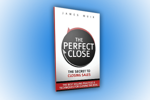 The Perfect Close by James Muir. A Sales Closing Book Review By Claude Whitacre